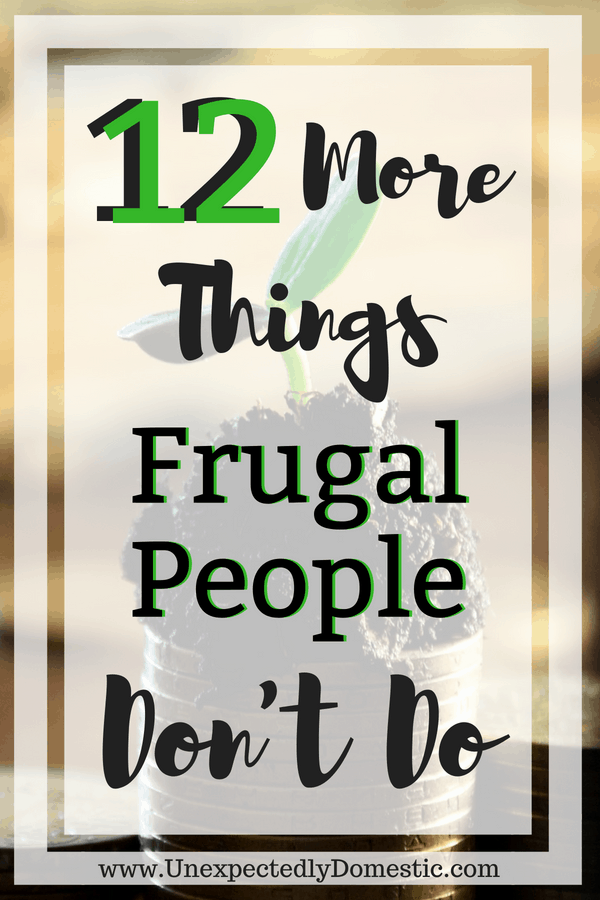 12 *More* Things Frugal People Don't Do