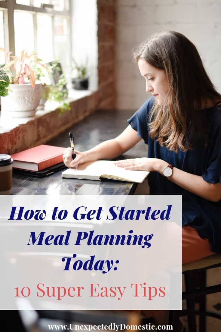 How to Get Started Meal Planning Today: 10 Super Easy Tips