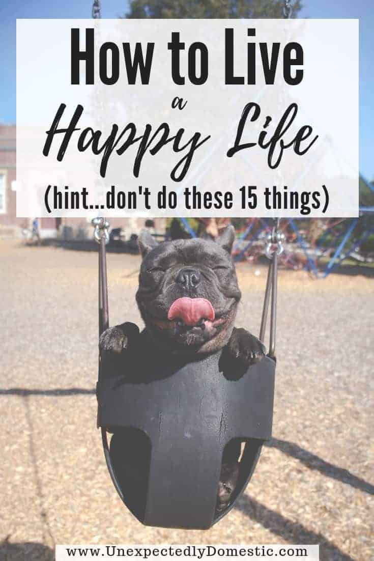How to Live a Happy Life: 15 Things Happy People Don't Do