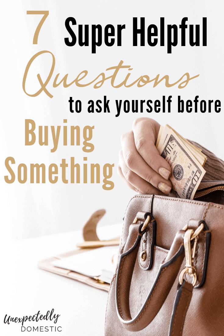 7 Super Helpful Questions to Ask Yourself Before Buying Something