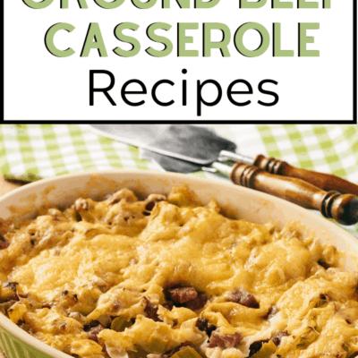 37 Best Ground Beef Casseroles – Comfort Food Galore!